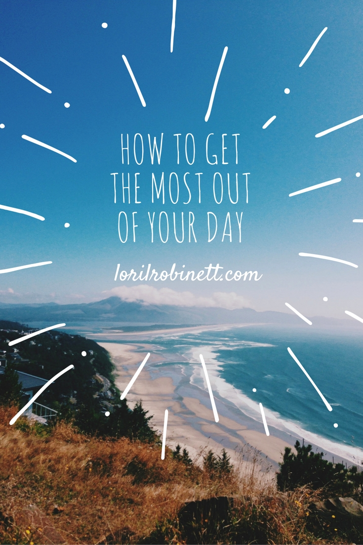 How to GET the most oUT Of your day